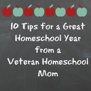 10 Tips for a Great Homeschool Year from a Veteran Homeschool Mom