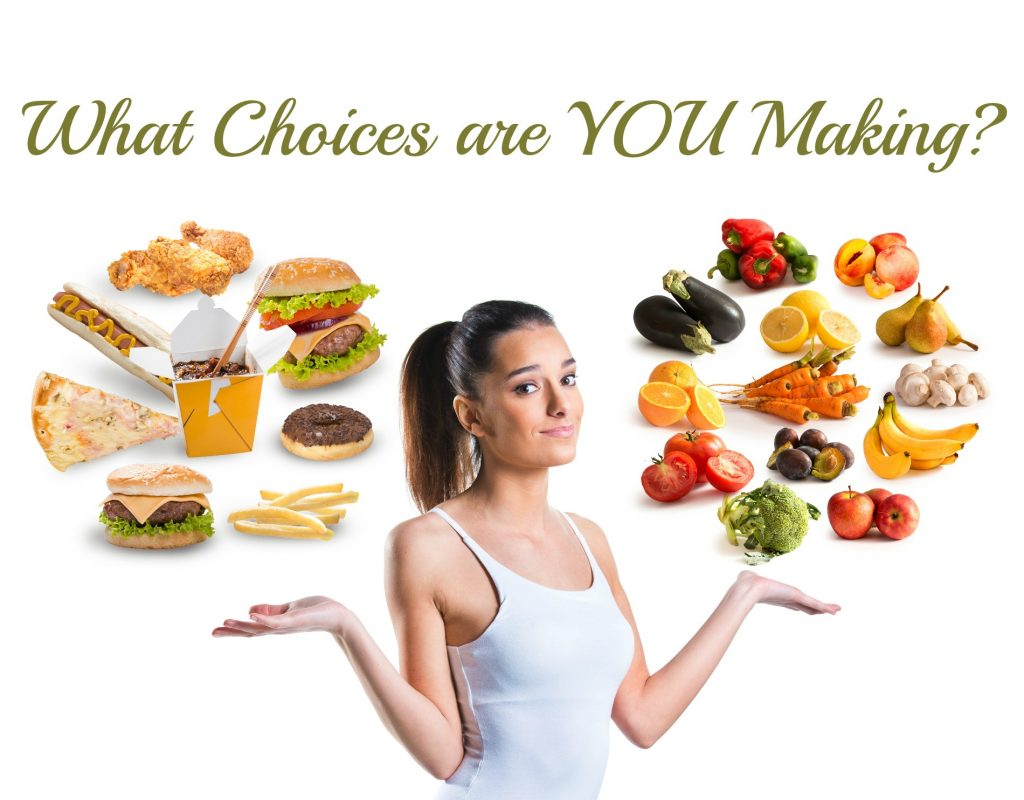 What choices are you making in your diet? Healthy or unhealthy?
