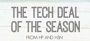 Who's ready for the tech deal of the season? It's hard to believe the holidays are finally upon us. And along with all of the festivities, comes the dreaded holiday shopping. But don't fret- the folks at HP and HSN have got you covered!