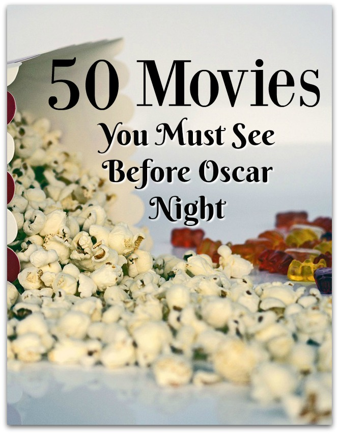 With all the movies I've shared with you this year, I just had to post this list of 50 movies you must see before Oscar Night.