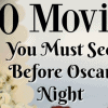 50 Movies You Must See Before Oscar Night
