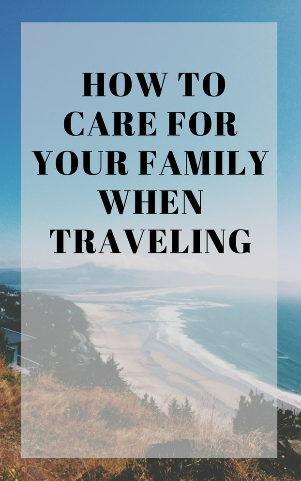How do you care for your family when you're traveling? I'm traveling a lot with my family this summer. We have afew big celebrations this year
